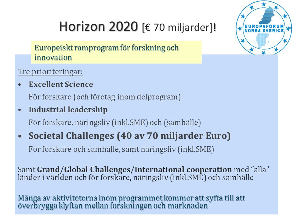 Horizon 2020 [€ 70 miljarder]! Europeiskt ramprogram för forskning och innovation. Tre prioriteringar: